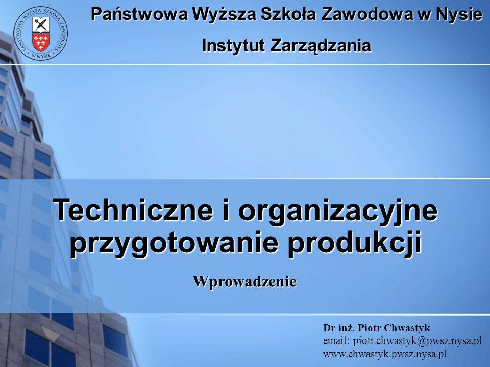 Dr inż. Piotr Chwastyk email: piotr.chwastyk@pwsz.nysa.pl www.chwastyk.pwsz.nysa.pl Wprowadzenie Państwowa Wyższa Szkoła Zawodowa w Nysie Instytut Zar