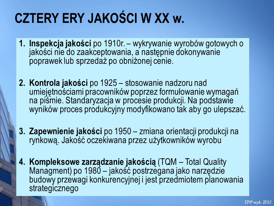 CZTERY ERY JAKOŚCI W XX w. TPP wyk. II/32 1. Inspekcja jakości po 1910r. – wykrywanie wyrobów gotowych o jakości nie do zaakceptowania, a następnie do