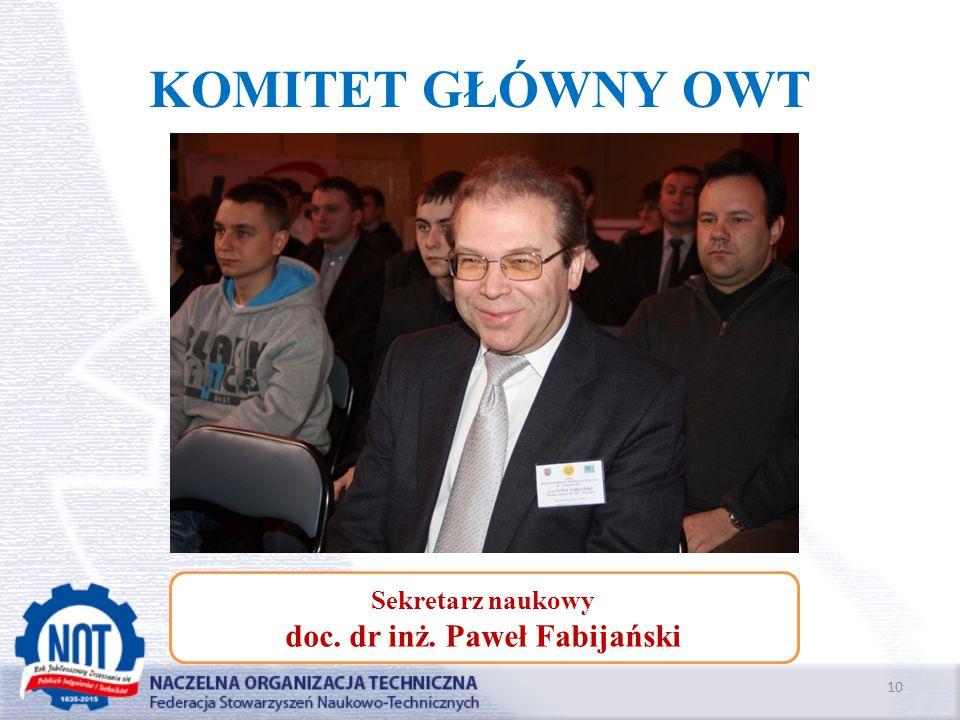 KOMITET GŁÓWNY OWT 10 Sekretarz naukowy doc. dr inż. Paweł Fabijański