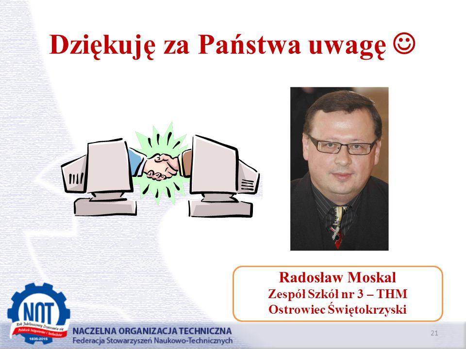 Dziękuję za Państwa uwagę 21 Radosław Moskal Zespół Szkół nr 3 – THM Ostrowiec Świętokrzyski