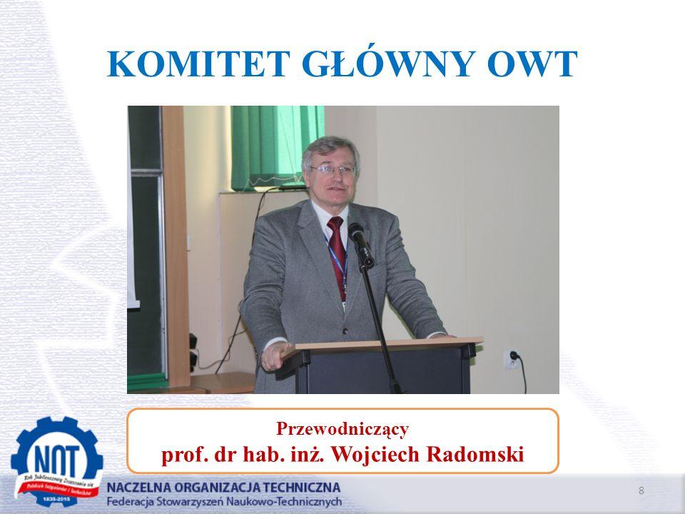 KOMITET GŁÓWNY OWT 8 Przewodniczący prof. dr hab. inż. Wojciech Radomski
