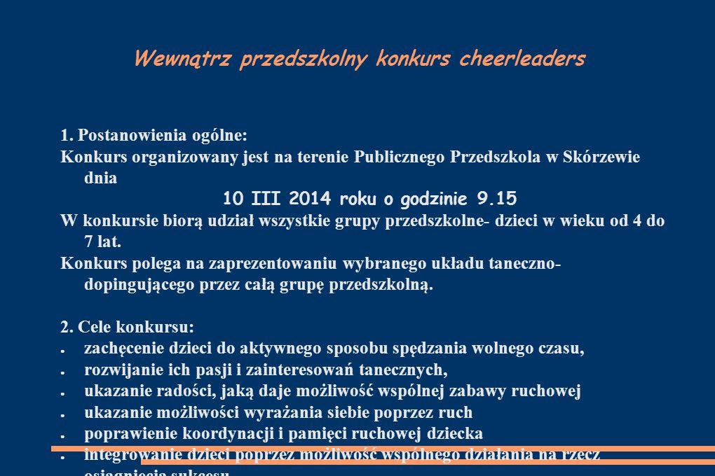 Wewnątrz przedszkolny konkurs cheerleaders 1. Postanowienia ogólne: Konkurs organizowany jest na terenie Publicznego Przedszkola w Skórzewie dnia 10 I