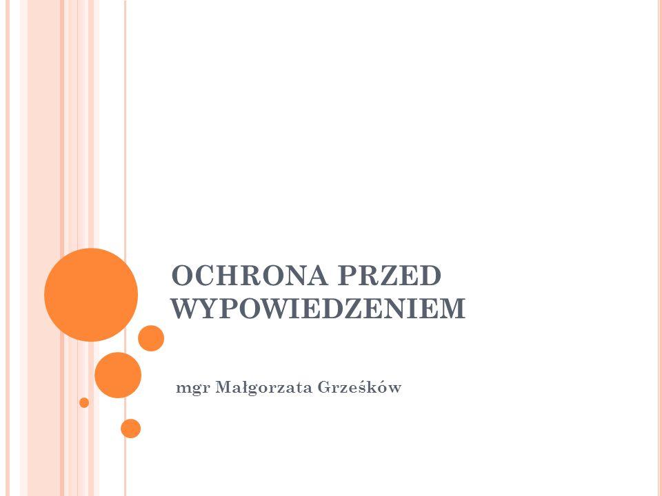 OCHRONA PRZED WYPOWIEDZENIEM mgr Małgorzata Grześków