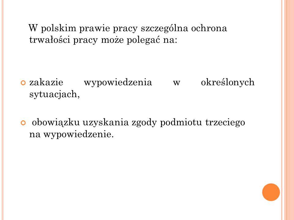 W polskim prawie pracy szczególna ochrona trwałości pracy może polegać na: zakazie wypowiedzenia w określonych sytuacjach, obowiązku uzyskania zgody podmiotu trzeciego na wypowiedzenie.
