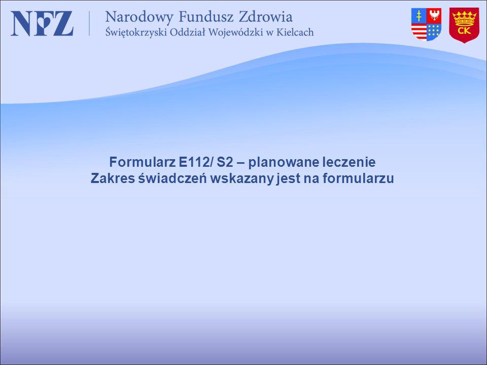 Formularz E112/ S2 – planowane leczenie Zakres świadczeń wskazany jest na formularzu