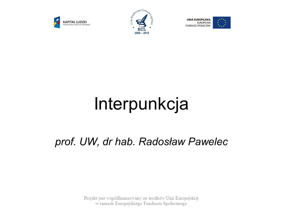 Interpunkcja prof. UW, dr hab. Radosław Pawelec Projekt jest współfinansowany ze środków Unii Europejskiej w ramach Europejskiego Funduszu Społecznego