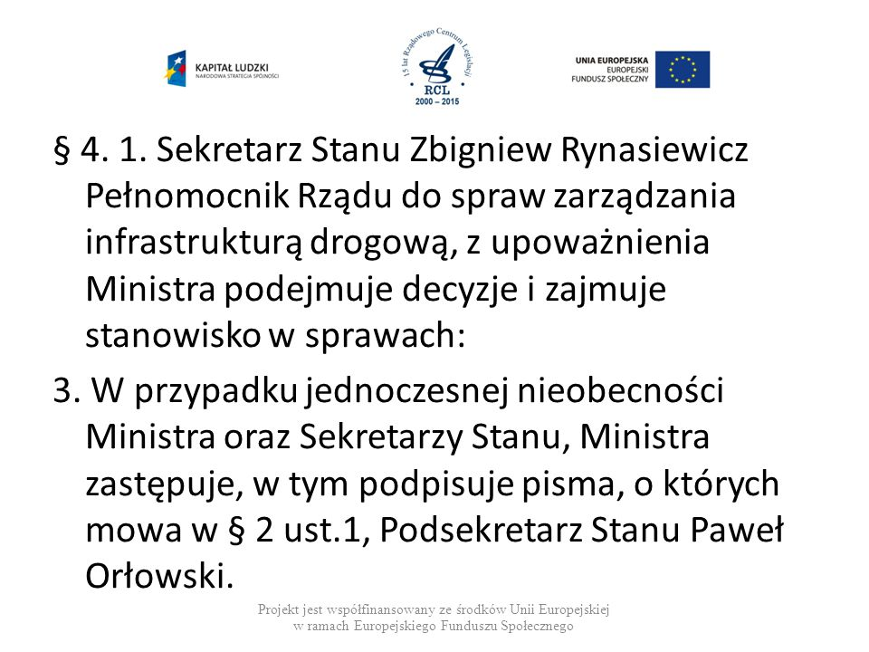 § 4. 1. Sekretarz Stanu Zbigniew Rynasiewicz Pełnomocnik Rządu do spraw zarządzania infrastrukturą drogową, z upoważnienia Ministra podejmuje decyzje