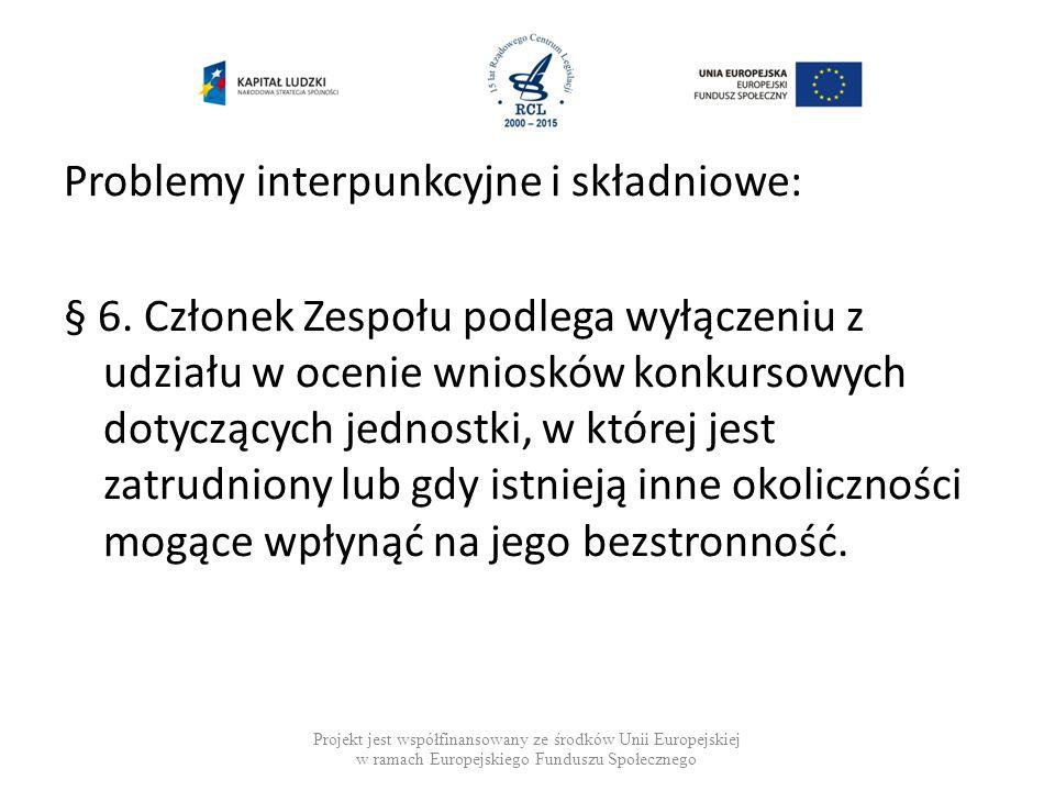Problemy interpunkcyjne i składniowe: § 6. Członek Zespołu podlega wyłączeniu z udziału w ocenie wniosków konkursowych dotyczących jednostki, w której