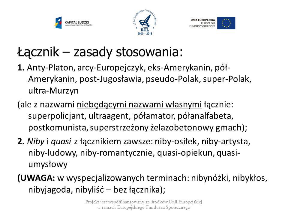 Łącznik – zasady stosowania: 1. Anty-Platon, arcy-Europejczyk, eks-Amerykanin, pół- Amerykanin, post-Jugosławia, pseudo-Polak, super-Polak, ultra-Murz