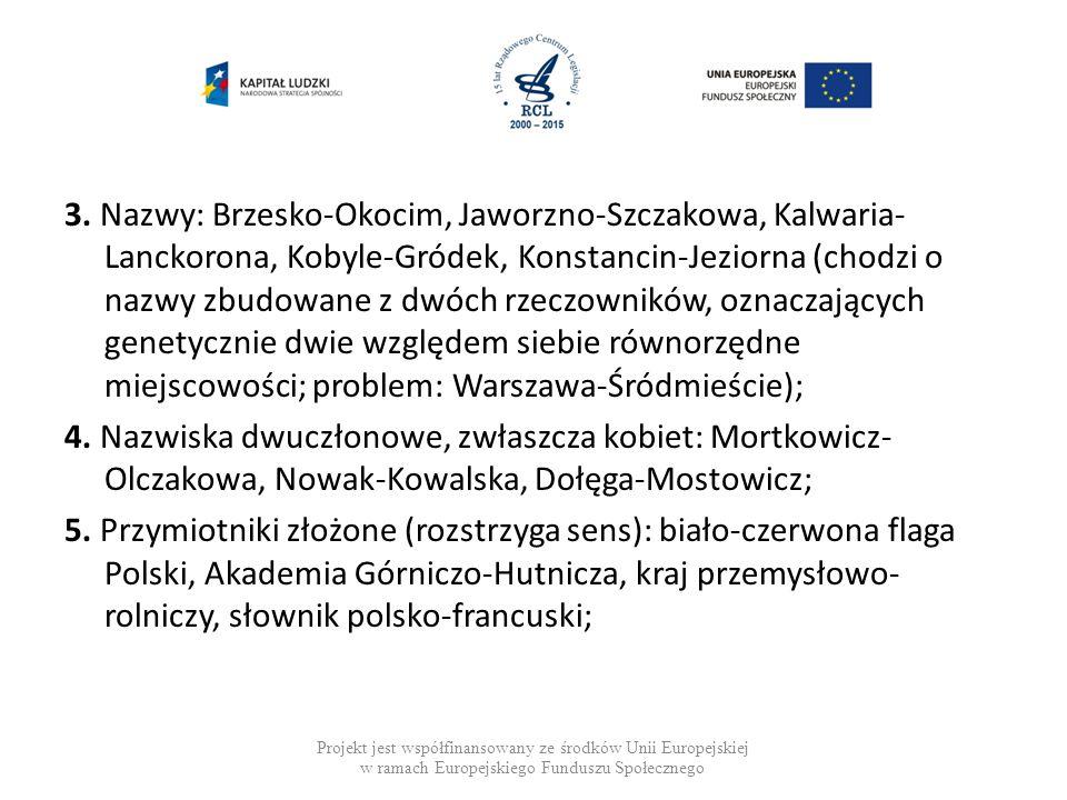 3. Nazwy: Brzesko-Okocim, Jaworzno-Szczakowa, Kalwaria- Lanckorona, Kobyle-Gródek, Konstancin-Jeziorna (chodzi o nazwy zbudowane z dwóch rzeczowników,