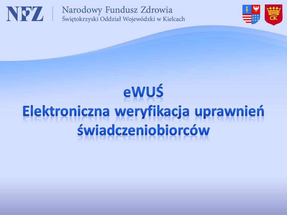  Wpis w kolejkę – nie wymaga sprawdzenia w eWUŚ  Uprawnienia pacjenta ustalamy w dniu udzielenia świadczenia  a) Prawo do świadczeń na podstawie przepisów o koordynacji – nie sprawdzamy w eWUŚ (wyjątki)  b) Prawo do świadczeń na podstawie przepisów polskich - sprawdzenie uprawnienia w eWUŚ
