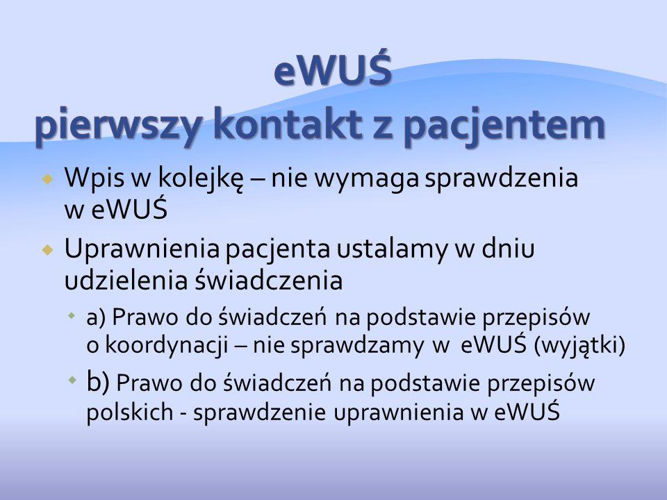  Wpis w kolejkę – nie wymaga sprawdzenia w eWUŚ  Uprawnienia pacjenta ustalamy w dniu udzielenia świadczenia  a) Prawo do świadczeń na podstawie pr