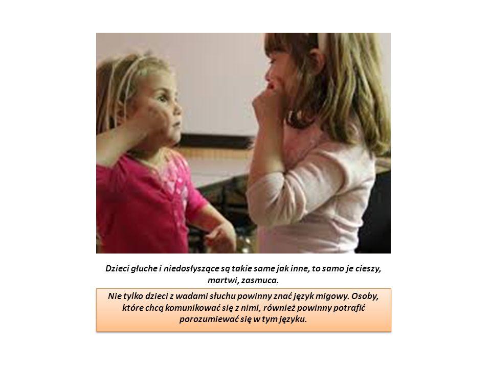 JEZYK MIGOWY jako czynnik integracyjny Dzięki językowi migowemu głusi zdobywają w dostępny sposób wiedzę o świecie. Uczą się języka polskiego tak, jak