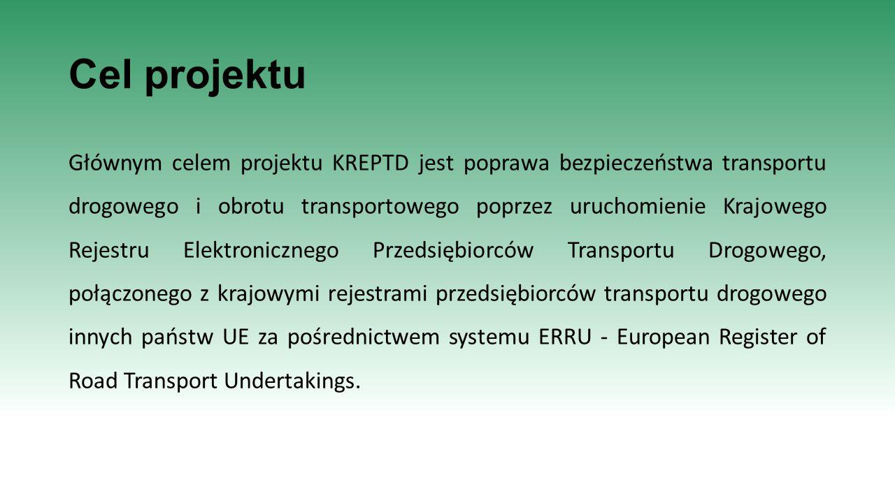 Cel projektu Głównym celem projektu KREPTD jest poprawa bezpieczeństwa transportu drogowego i obrotu transportowego poprzez uruchomienie Krajowego Rej