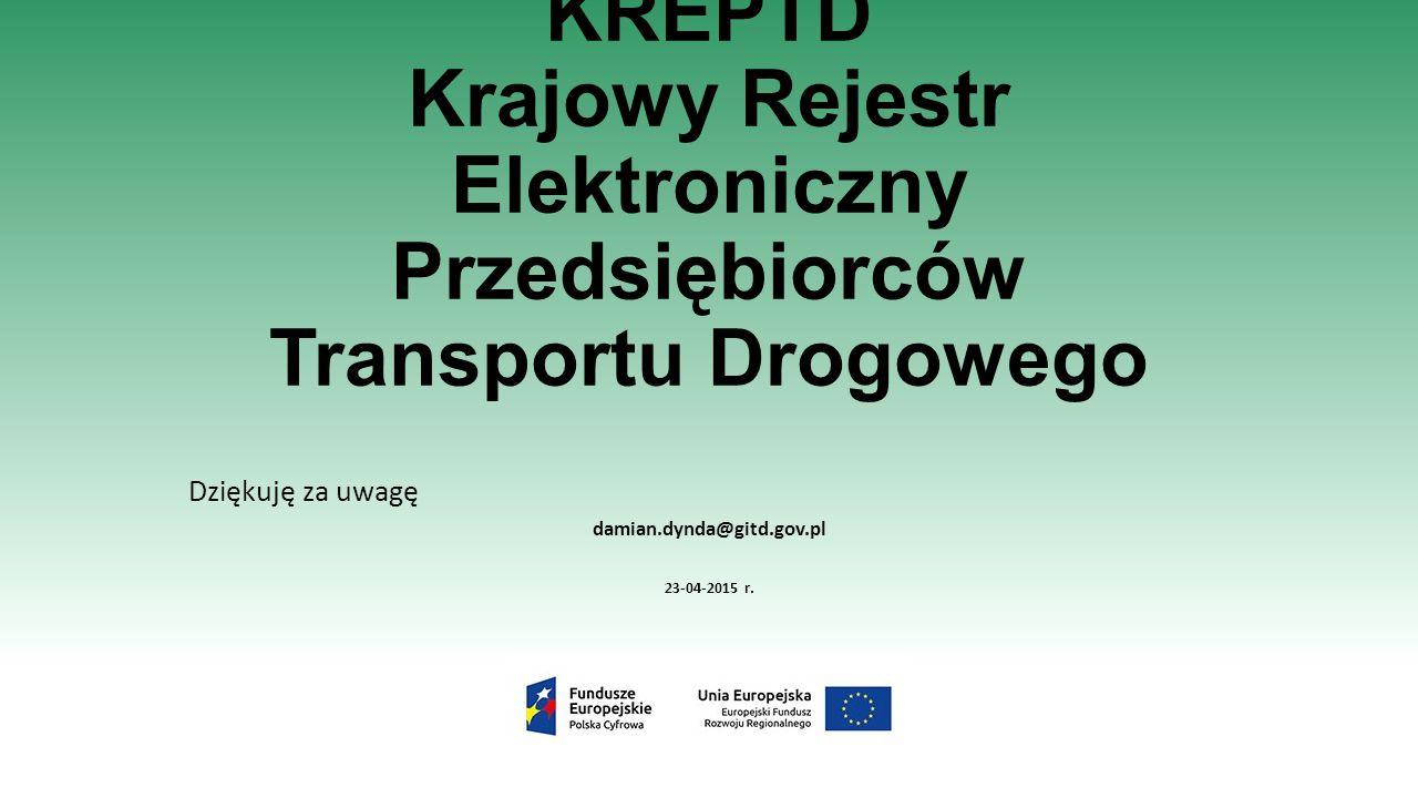 KREPTD Krajowy Rejestr Elektroniczny Przedsiębiorców Transportu Drogowego Dziękuję za uwagę damian.dynda@gitd.gov.pl 23-04-2015 r.