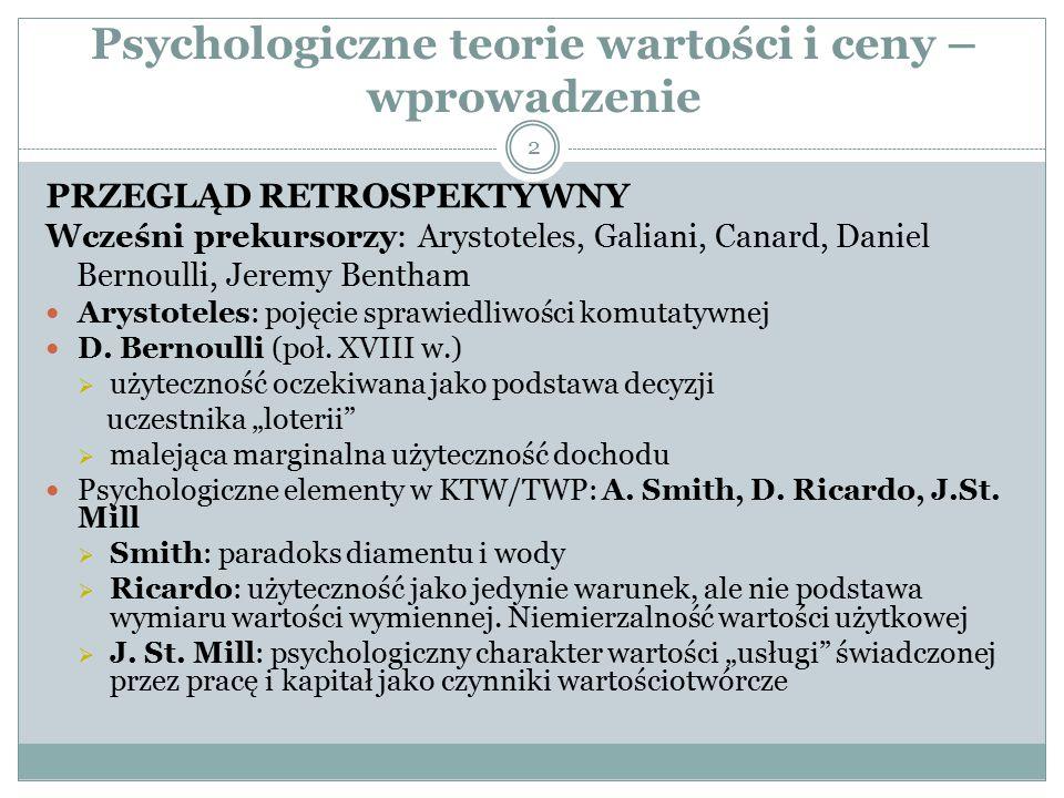 Psychologiczne teorie wartości i ceny – wprowadzenie PRZEGLĄD RETROSPEKTYWNY Wcześni prekursorzy: Arystoteles, Galiani, Canard, Daniel Bernoulli, Jere
