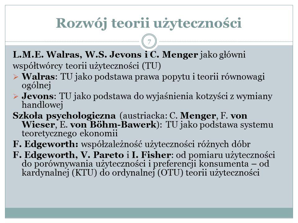 Rozwój teorii użyteczności 7 L.M.E. Walras, W.S. Jevons i C. Menger jako główni współtwórcy teorii użyteczności (TU)  Walras: TU jako podstawa prawa