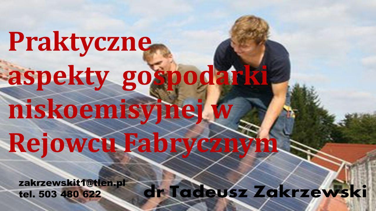 Praktyczne aspekty gospodarki niskoemisyjnej w Rejowcu Fabrycznym zakrzewskit1@tlen.pl tel. 503 480 622