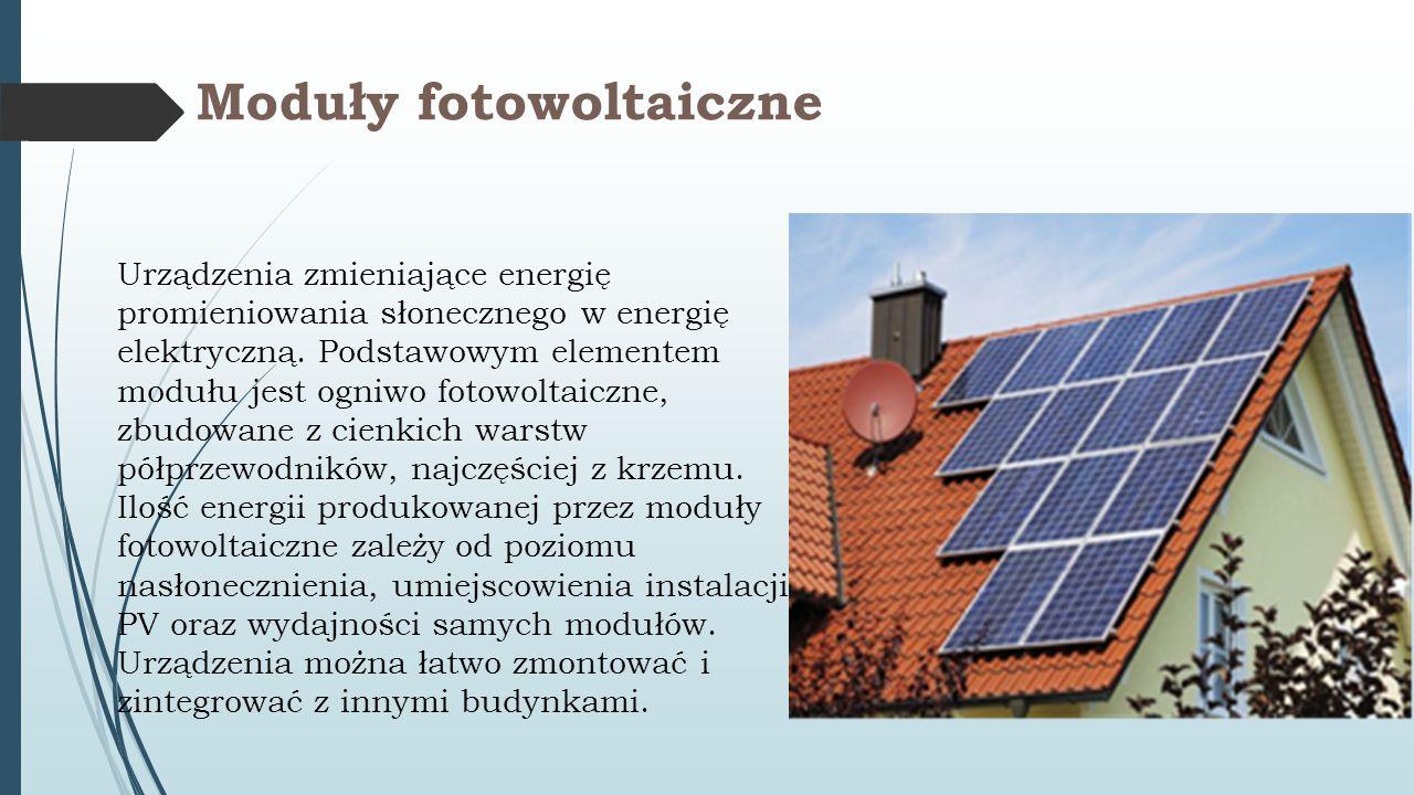 Moduły fotowoltaiczne Urządzenia zmieniające energię promieniowania słonecznego w energię elektryczną. Podstawowym elementem modułu jest ogniwo fotowo