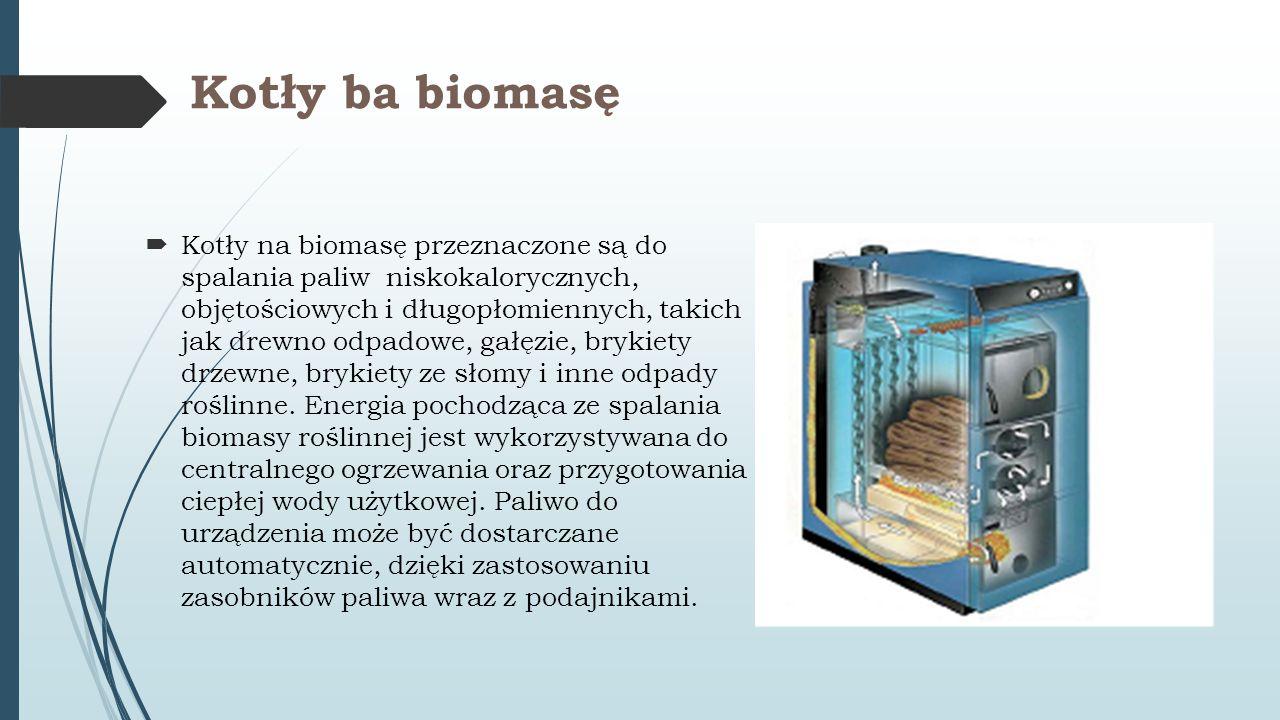 Kotły ba biomasę  Kotły na biomasę przeznaczone są do spalania paliw niskokalorycznych, objętościowych i długopłomiennych, takich jak drewno odpadowe