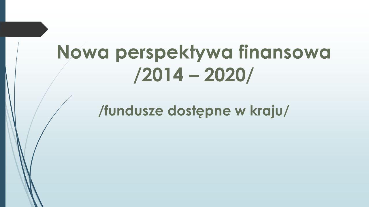Nowa perspektywa finansowa /2014 – 2020/ /fundusze dostępne w kraju/