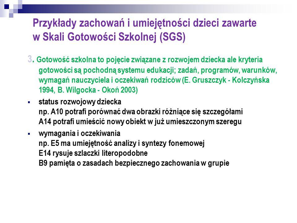 Przykłady zachowań i umiejętności dzieci zawarte w Skali Gotowości Szkolnej (SGS) 3. Gotowość szkolna to pojęcie związane z rozwojem dziecka ale kryte