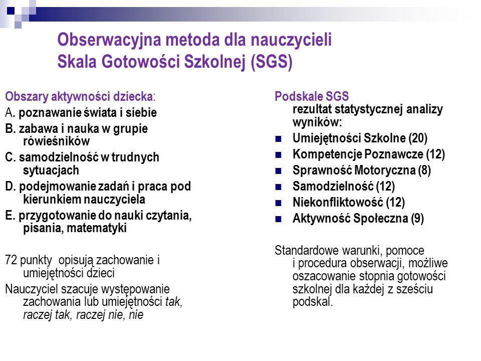 Obserwacyjna metoda dla nauczycieli Skala Gotowości Szkolnej (SGS) Obszary aktywności dziecka : A. poznawanie świata i siebie B. zabawa i nauka w grup