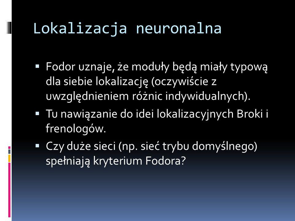 Lokalizacja neuronalna  Fodor uznaje, że moduły będą miały typową dla siebie lokalizację (oczywiście z uwzględnieniem różnic indywidualnych).  Tu na