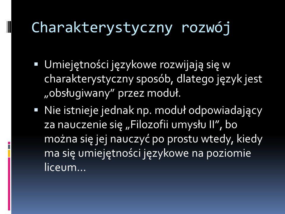 """Charakterystyczny rozwój  Umiejętności językowe rozwijają się w charakterystyczny sposób, dlatego język jest """"obsługiwany"""" przez moduł.  Nie istniej"""