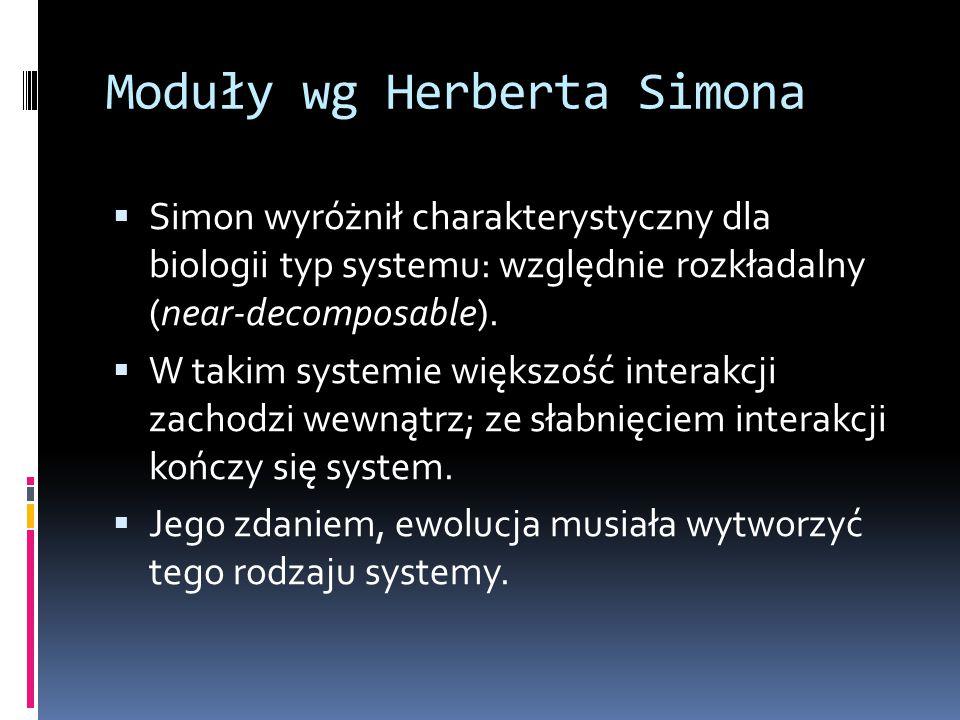 Moduły wg Herberta Simona  Simon wyróżnił charakterystyczny dla biologii typ systemu: względnie rozkładalny (near-decomposable).  W takim systemie w