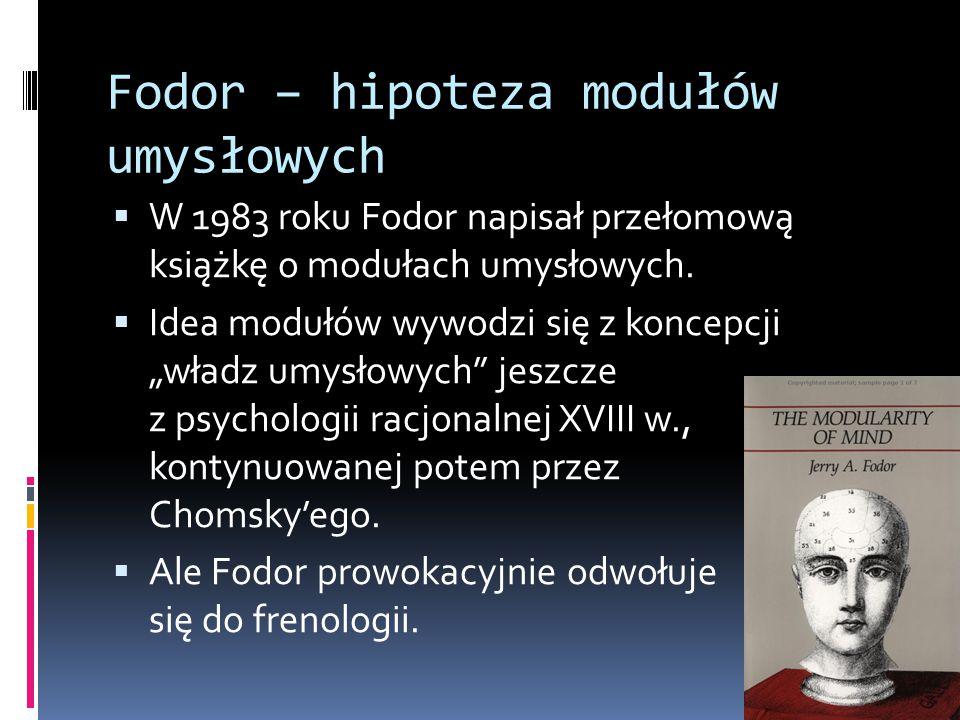 """Fodor – hipoteza modułów umysłowych  W 1983 roku Fodor napisał przełomową książkę o modułach umysłowych.  Idea modułów wywodzi się z koncepcji """"wład"""
