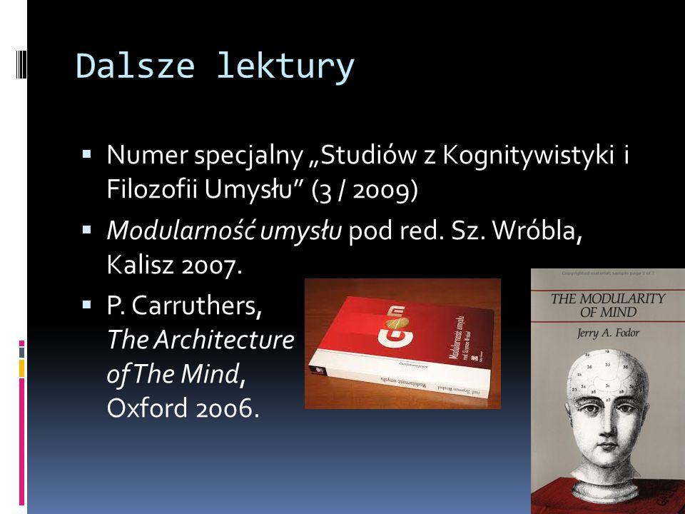 """Dalsze lektury  Numer specjalny """"Studiów z Kognitywistyki i Filozofii Umysłu"""" (3 / 2009)  Modularność umysłu pod red. Sz. Wróbla, Kalisz 2007.  P."""