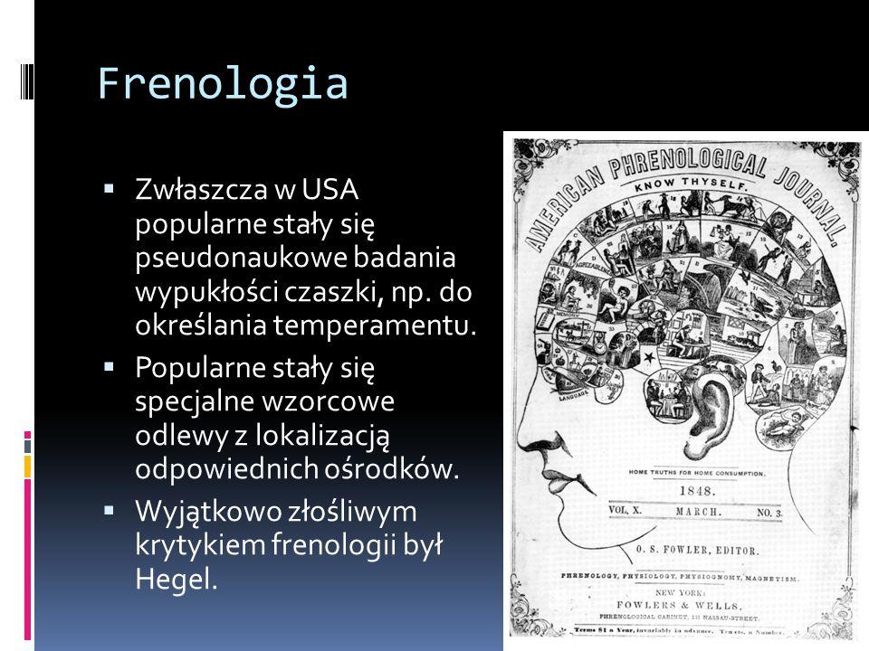 Frenologia  Zwłaszcza w USA popularne stały się pseudonaukowe badania wypukłości czaszki, np. do określania temperamentu.  Popularne stały się specj