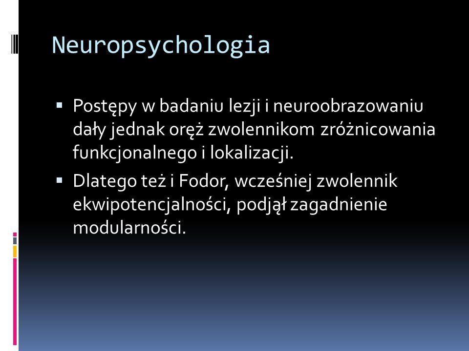 Neuropsychologia  Postępy w badaniu lezji i neuroobrazowaniu dały jednak oręż zwolennikom zróżnicowania funkcjonalnego i lokalizacji.  Dlatego też i