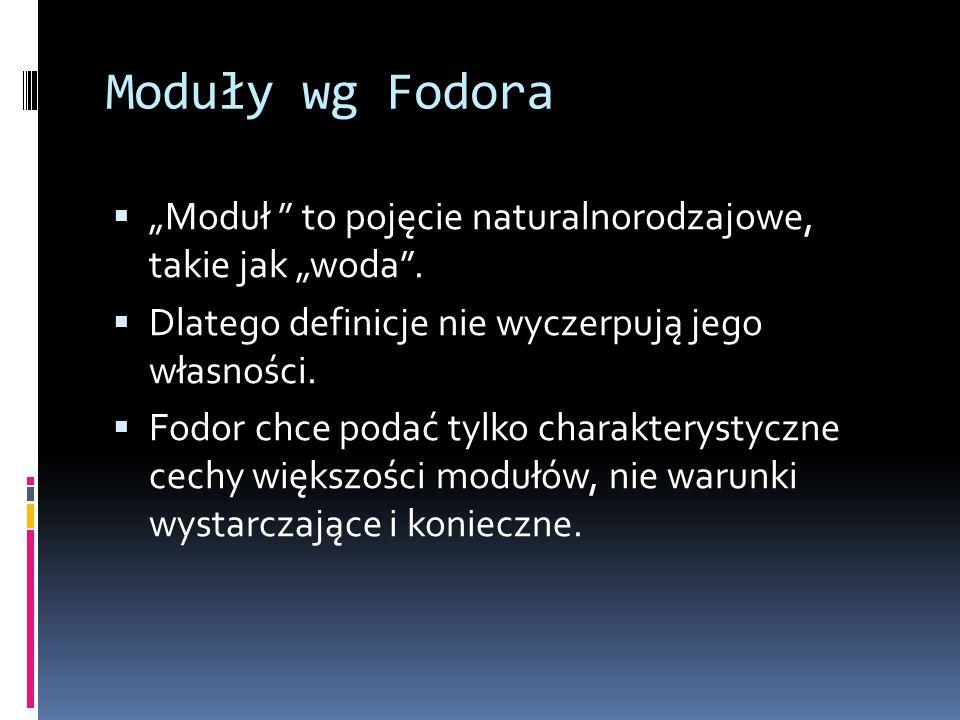"""Moduły wg Fodora  """"Moduł """" to pojęcie naturalnorodzajowe, takie jak """"woda"""".  Dlatego definicje nie wyczerpują jego własności.  Fodor chce podać tyl"""