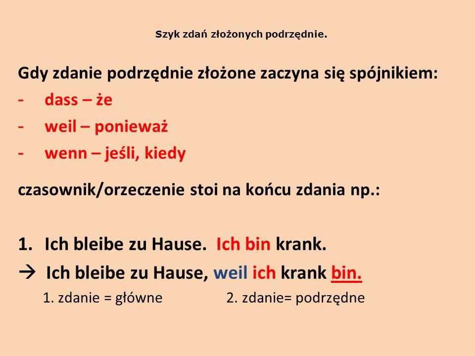 Gdy zdanie podrzędnie złożone stoi jako pierwsze, zdanie główne zaczyna się od czasownika.