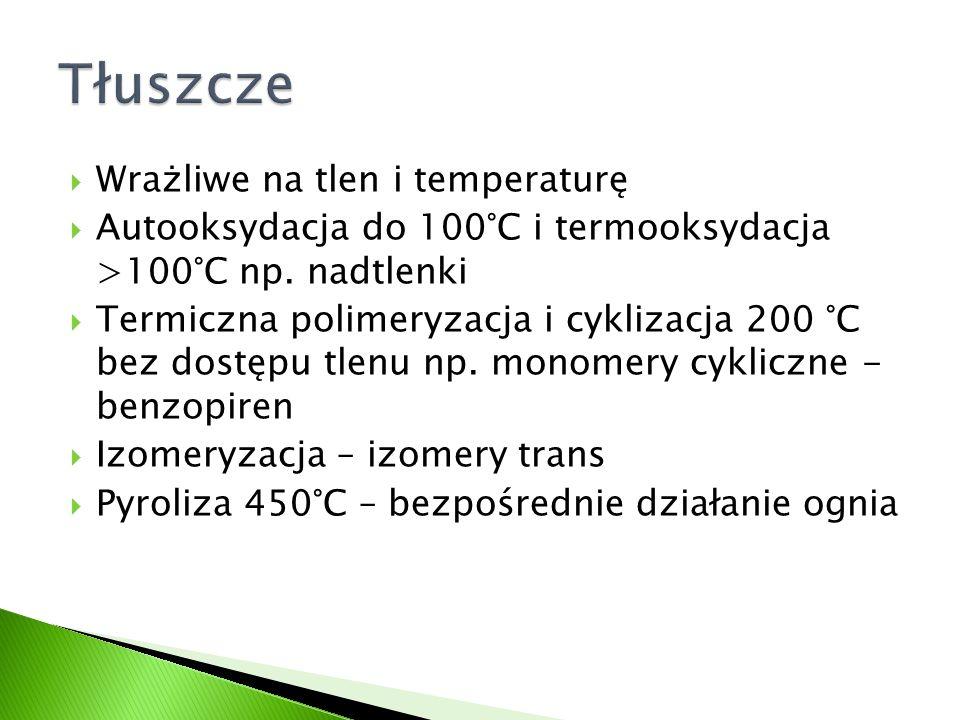  Wrażliwe na tlen i temperaturę  Autooksydacja do 100°C i termooksydacja >100°C np. nadtlenki  Termiczna polimeryzacja i cyklizacja 200 °C bez dost