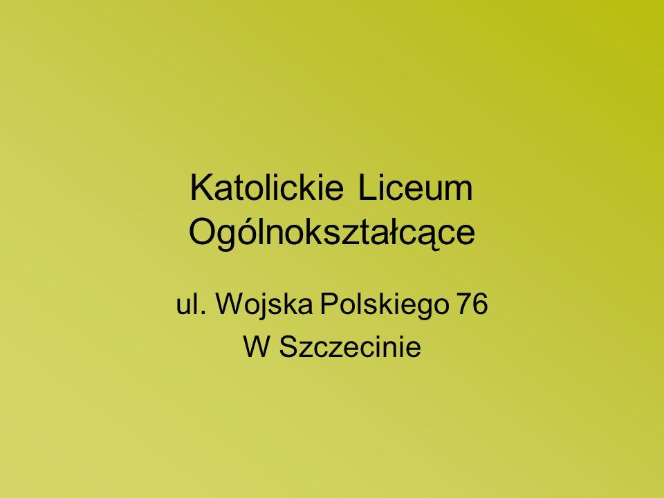 Katolickie Liceum Ogólnokształcące ul. Wojska Polskiego 76 W Szczecinie