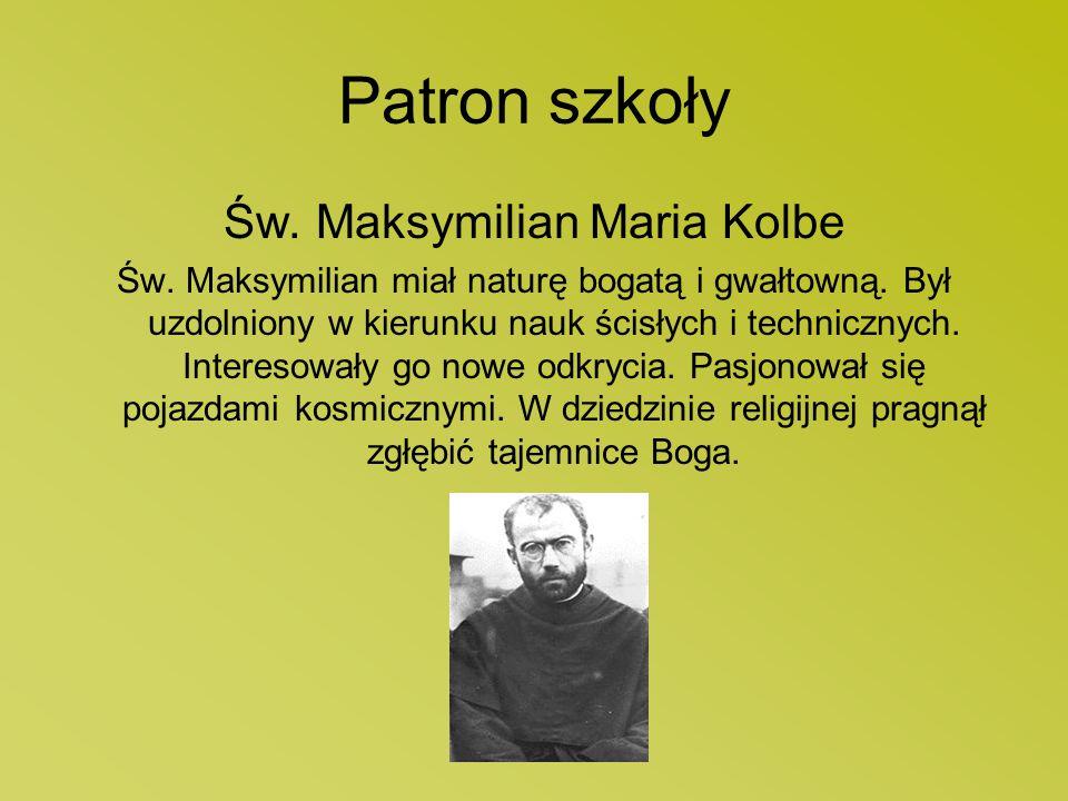 Patron szkoły Św. Maksymilian Maria Kolbe Św. Maksymilian miał naturę bogatą i gwałtowną. Był uzdolniony w kierunku nauk ścisłych i technicznych. Inte