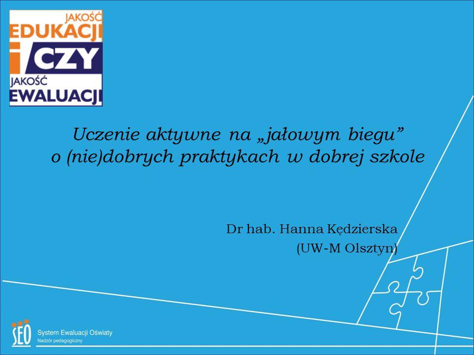 """Uczenie aktywne na """"jałowym biegu"""" o (nie)dobrych praktykach w dobrej szkole Dr hab. Hanna Kędzierska (UW-M Olsztyn)"""