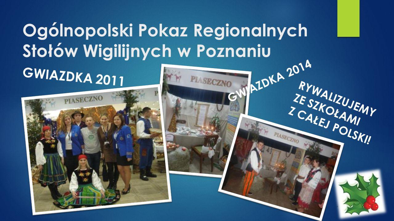 Ogólnopolski Pokaz Regionalnych Stołów Wigilijnych w Poznaniu RYWALIZUJEMY ZE SZKOŁAMI Z CAŁEJ POLSKI! GWIAZDKA 2014 GWIAZDKA 2011