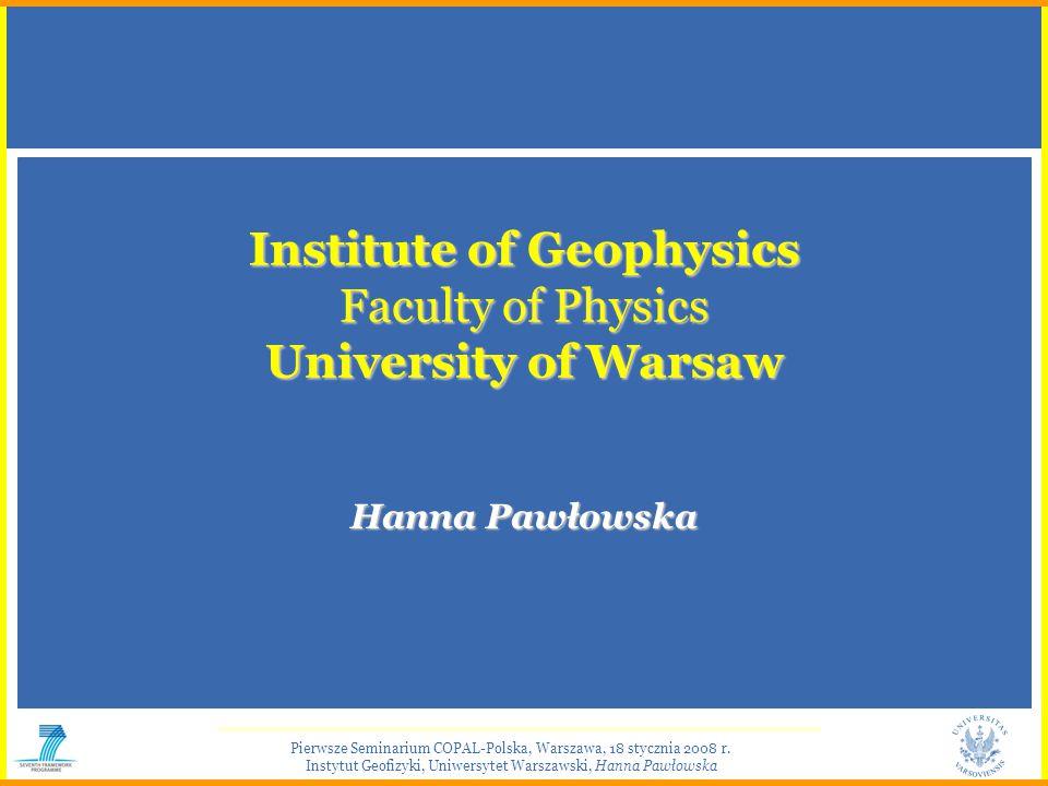 Pierwsze Seminarium COPAL-Polska, Warszawa, 18 stycznia 2008 r. Instytut Geofizyki, Uniwersytet Warszawski, Hanna Pawłowska Institute of Geophysics Fa