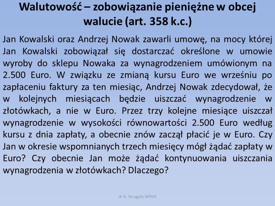 Walutowość – zobowiązanie pieniężne w obcej walucie (art. 358 k.c.) Jan Kowalski oraz Andrzej Nowak zawarli umowę, na mocy której Jan Kowalski zobowią