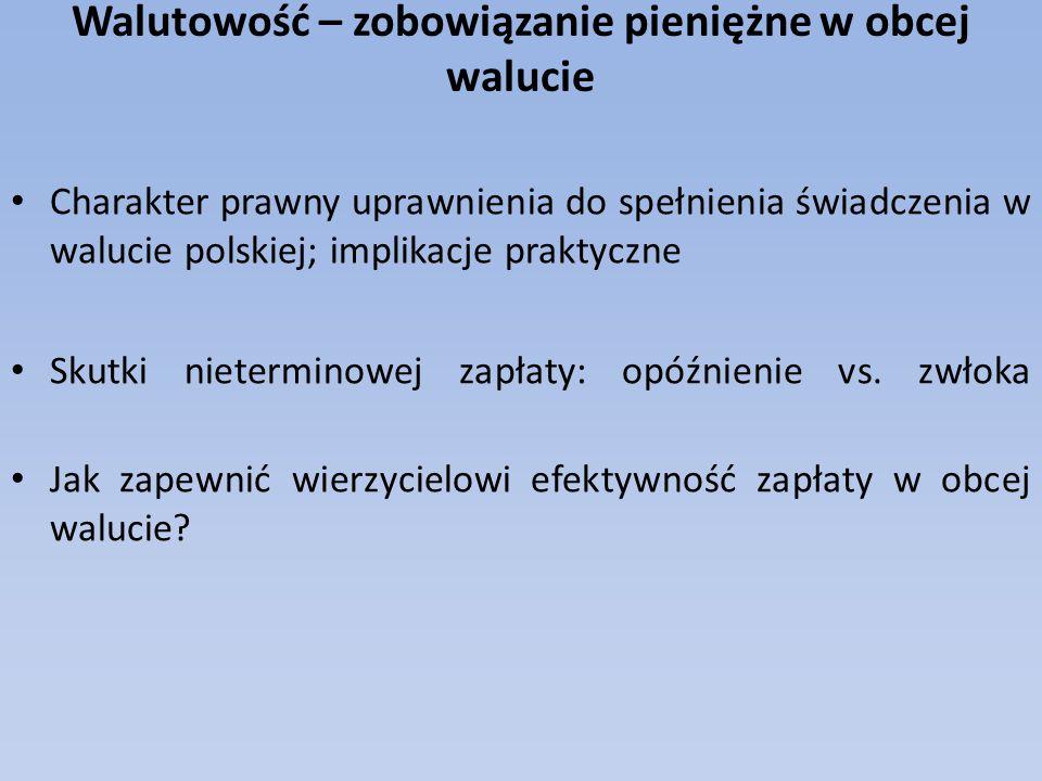 Walutowość – zobowiązanie pieniężne w obcej walucie Charakter prawny uprawnienia do spełnienia świadczenia w walucie polskiej; implikacje praktyczne S