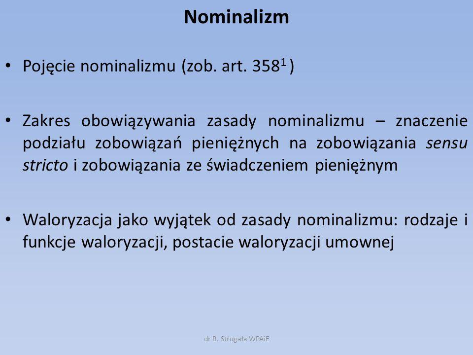 Nominalizm Pojęcie nominalizmu (zob. art. 358 1 ) Zakres obowiązywania zasady nominalizmu – znaczenie podziału zobowiązań pieniężnych na zobowiązania