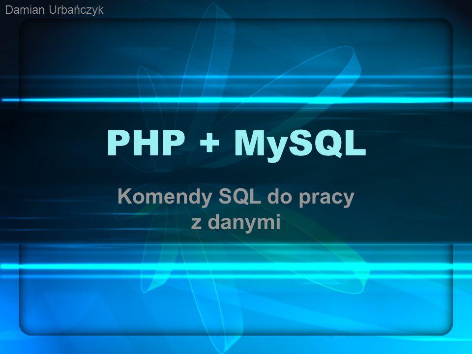 PHP + MySQL Komendy SQL do pracy z danymi Damian Urbańczyk