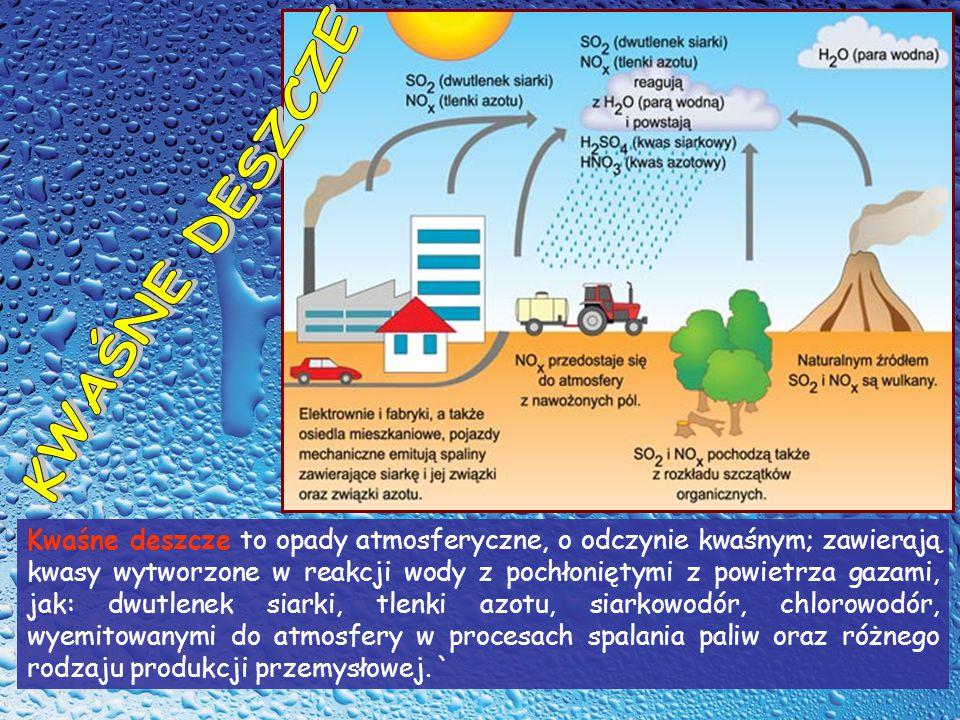 Kwaśne deszcze to opady atmosferyczne, o odczynie kwaśnym; zawierają kwasy wytworzone w reakcji wody z pochłoniętymi z powietrza gazami, jak: dwutlenek siarki, tlenki azotu, siarkowodór, chlorowodór, wyemitowanymi do atmosfery w procesach spalania paliw oraz różnego rodzaju produkcji przemysłowej.