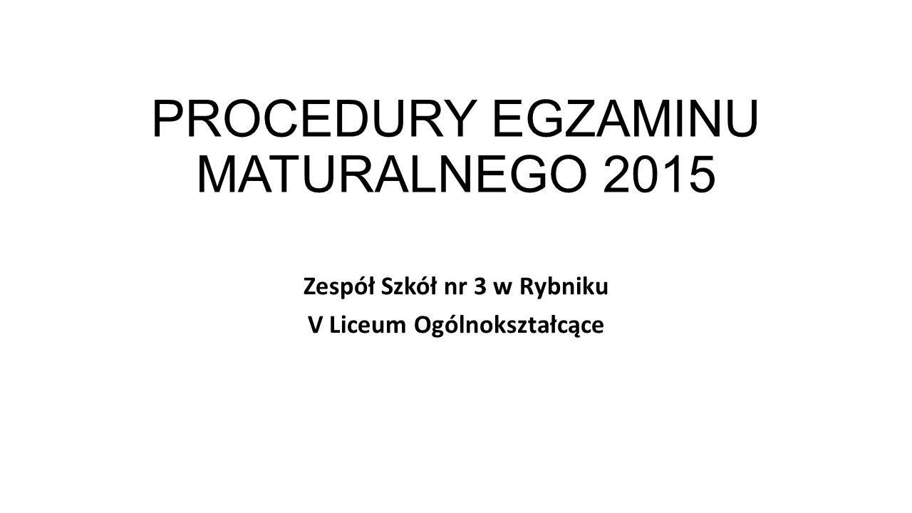 PROCEDURY EGZAMINU MATURALNEGO 2015 Zespół Szkół nr 3 w Rybniku V Liceum Ogólnokształcące