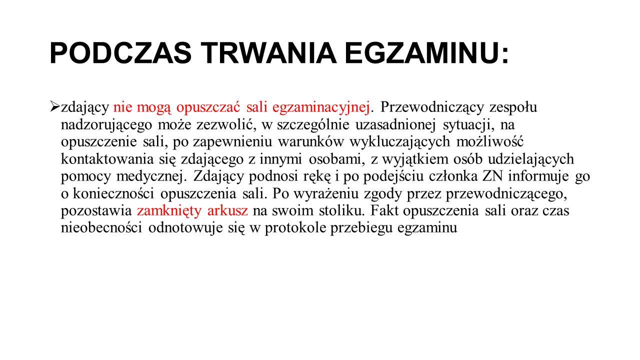 PODCZAS TRWANIA EGZAMINU:  zdający nie mogą opuszczać sali egzaminacyjnej.