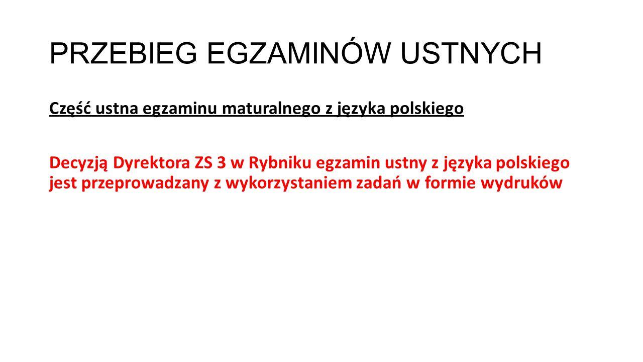 PRZEBIEG EGZAMINÓW USTNYCH Część ustna egzaminu maturalnego z języka polskiego Decyzją Dyrektora ZS 3 w Rybniku egzamin ustny z języka polskiego jest przeprowadzany z wykorzystaniem zadań w formie wydruków
